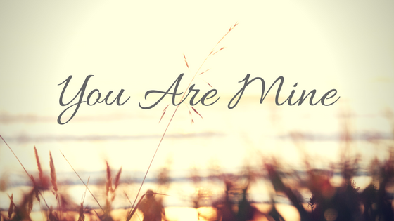 You+Are+Mine.png
